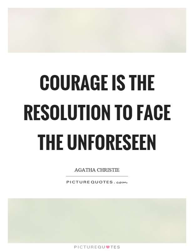 Courage is the resolution to face the unforeseen Picture Quote #1