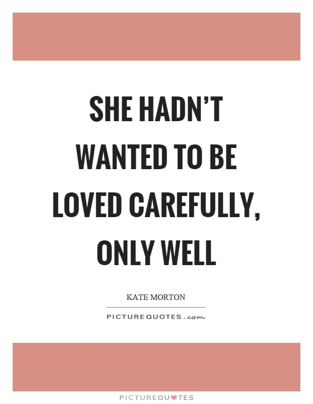 She hadn't wanted to be loved carefully, only well Picture Quote #1