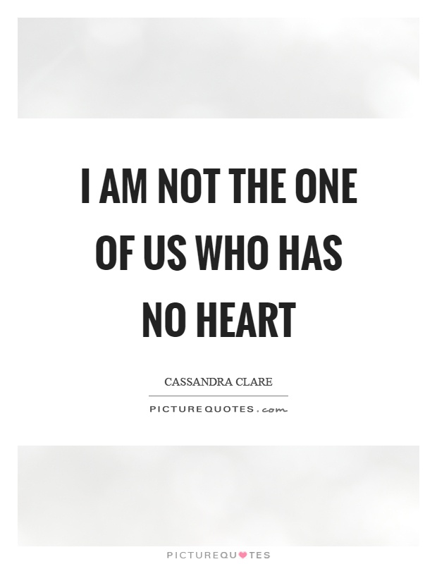 I am not the one of us who has no heart Picture Quote #1