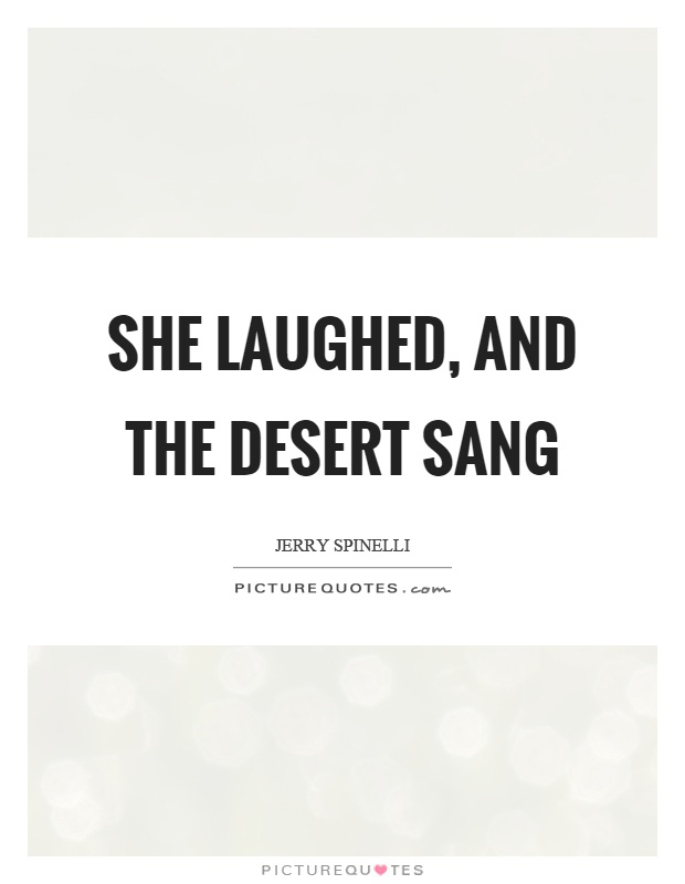 She laughed, and the desert sang Picture Quote #1