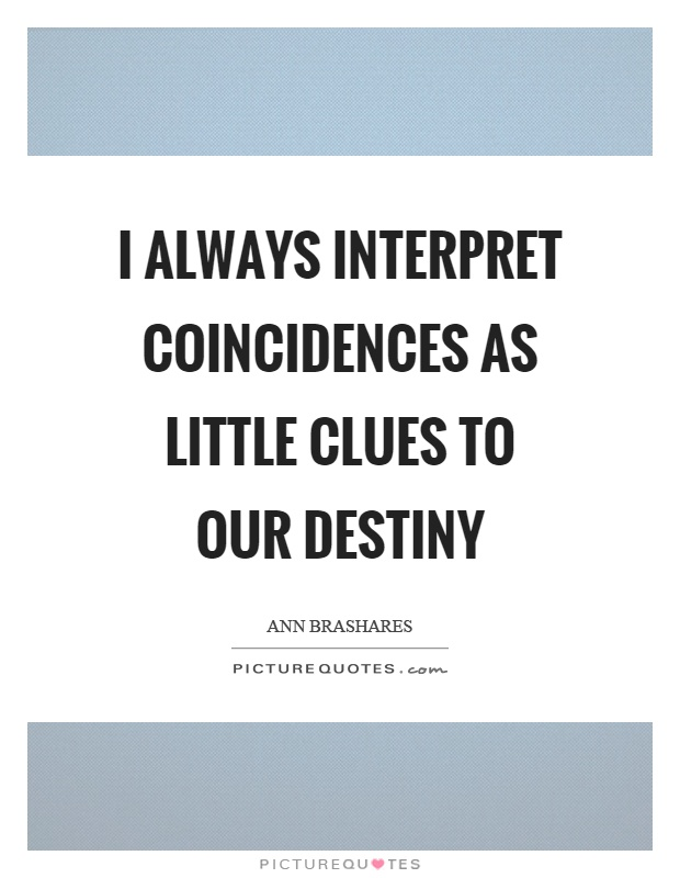 I always interpret coincidences as little clues to our destiny Picture Quote #1