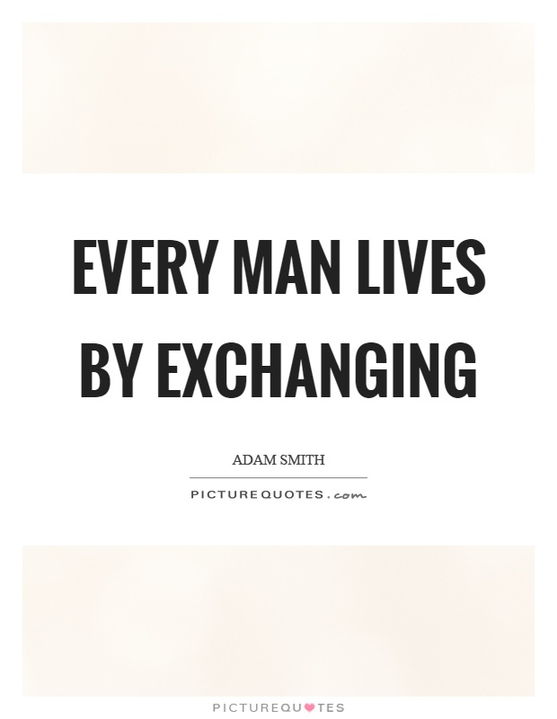 Every man lives by exchanging Picture Quote #1