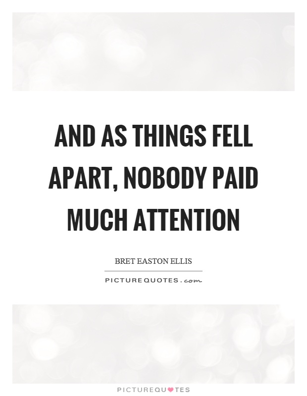 And as things fell apart, nobody paid much attention Picture Quote #1