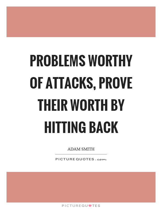 Problems worthy of attacks, prove their worth by hitting back Picture Quote #1