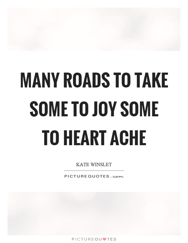 Many roads to take some to joy some to heart ache Picture Quote #1