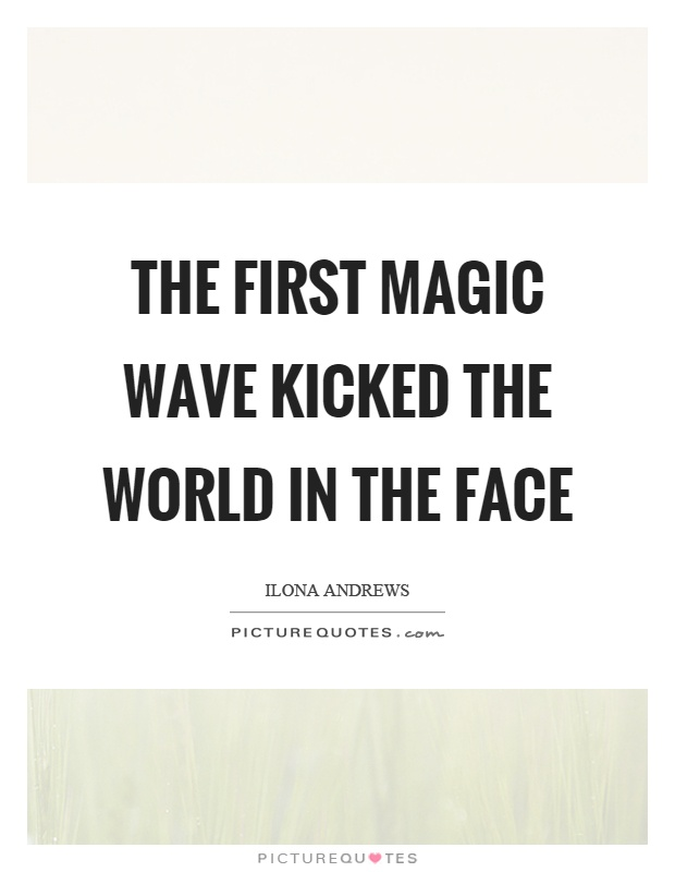 The first magic wave kicked the world in the face Picture Quote #1