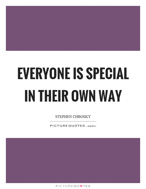 Everyone is special in their own way Picture Quote #1