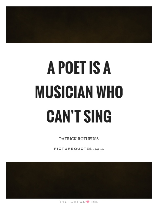 A poet is a musician who can't sing Picture Quote #1