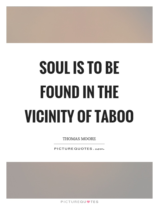 Soul is to be found in the vicinity of taboo Picture Quote #1