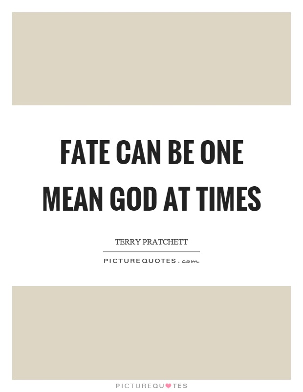 Fate can be one mean God at times Picture Quote #1