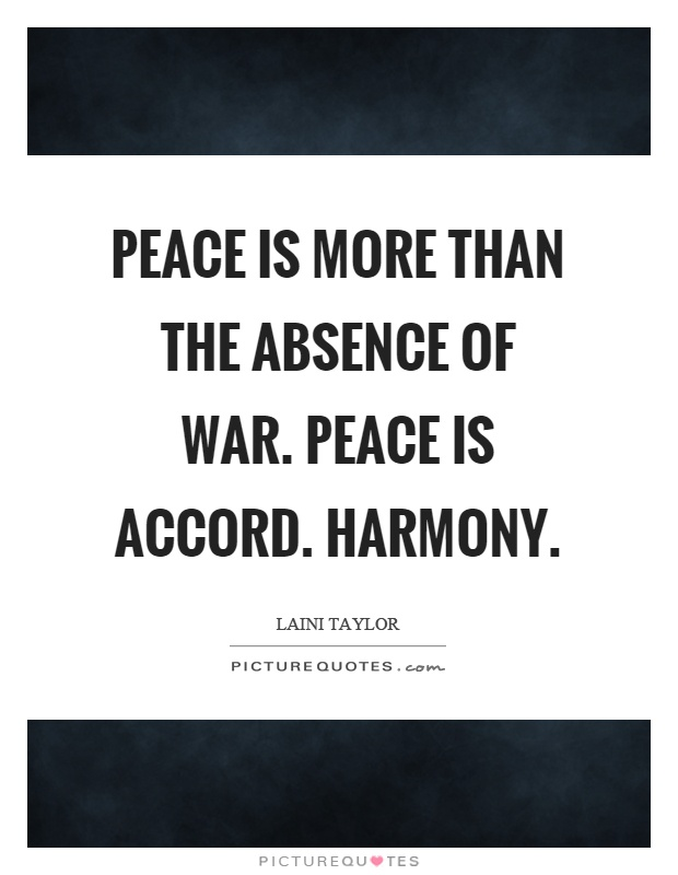 Peace is more than the absence of war. Peace is accord. Harmony Picture Quote #1