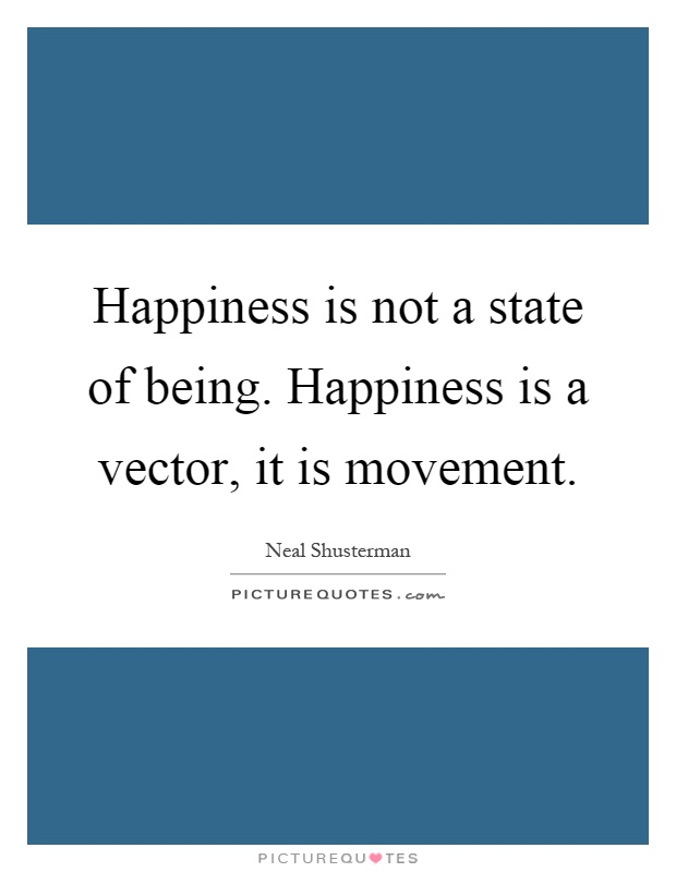 Happiness is not a state of being. Happiness is a vector, it is movement Picture Quote #1