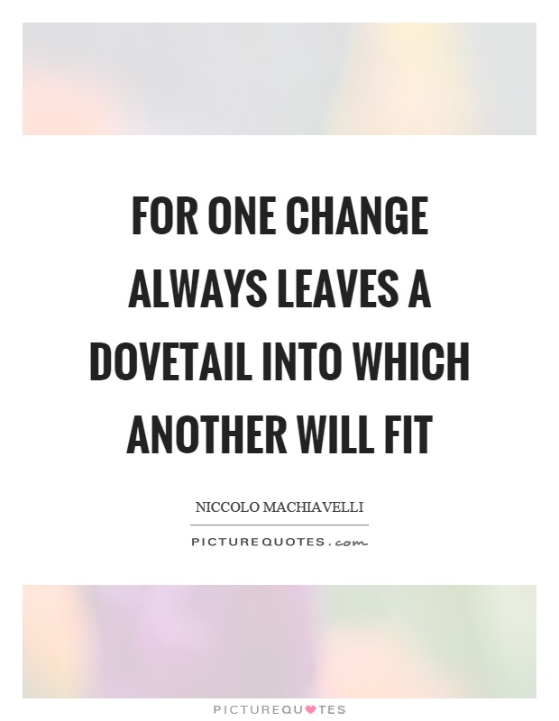 For one change always leaves a dovetail into which another will fit Picture Quote #1