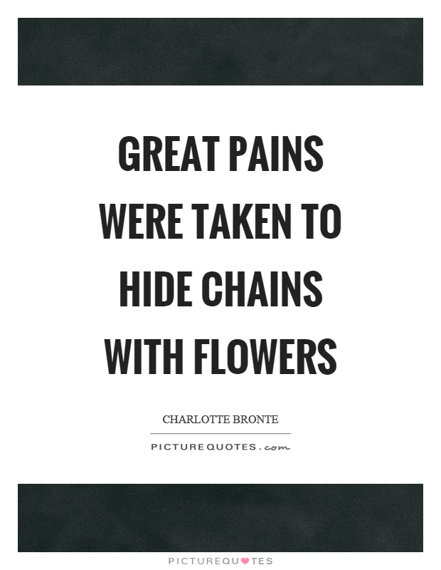 Great pains were taken to hide chains with flowers Picture Quote #1