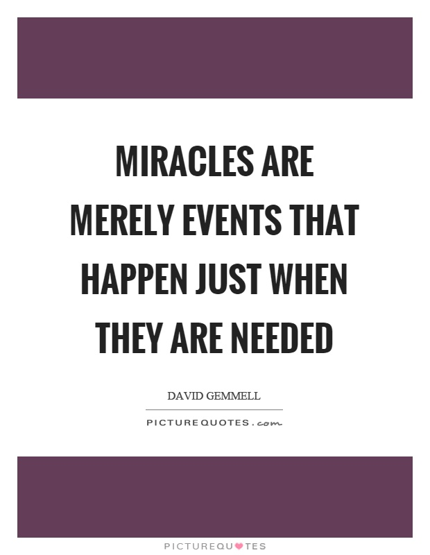 Miracles are merely events that happen just when they are needed Picture Quote #1