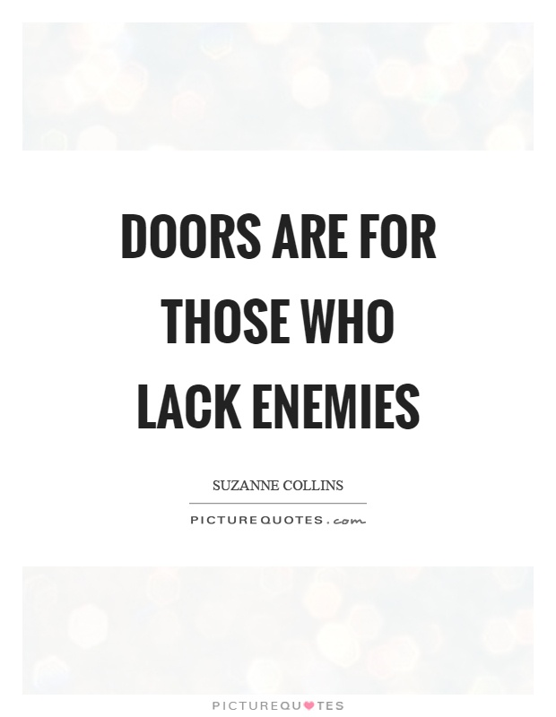 Doors are for those who lack enemies Picture Quote #1