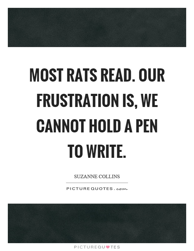 Most rats read. Our frustration is, we cannot hold a pen to write Picture Quote #1
