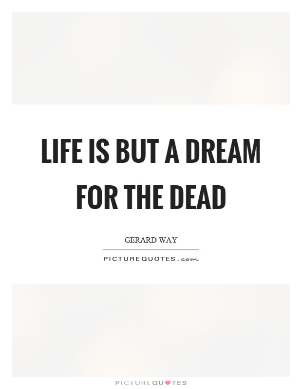 Life is but a dream for the dead Picture Quote #1