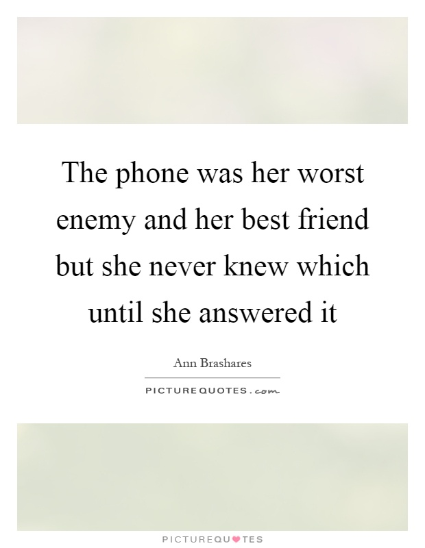 The phone was her worst enemy and her best friend but she never knew which until she answered it Picture Quote #1