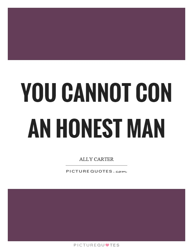 You cannot con an honest man Picture Quote #1