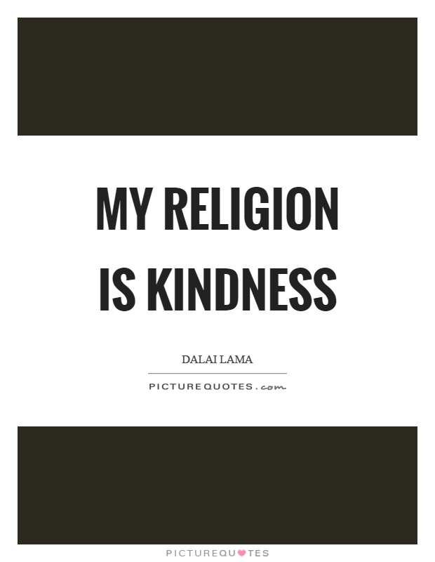 My religion is kindness Picture Quote #1