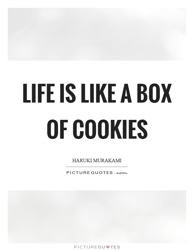 Life is like a box of cookies Picture Quote #1