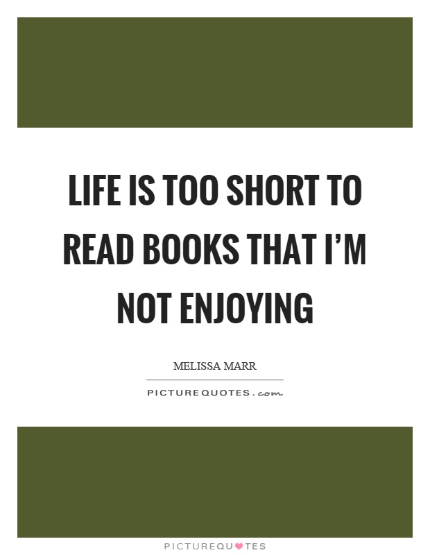 Life is too short to read books that I'm not enjoying Picture Quote #1