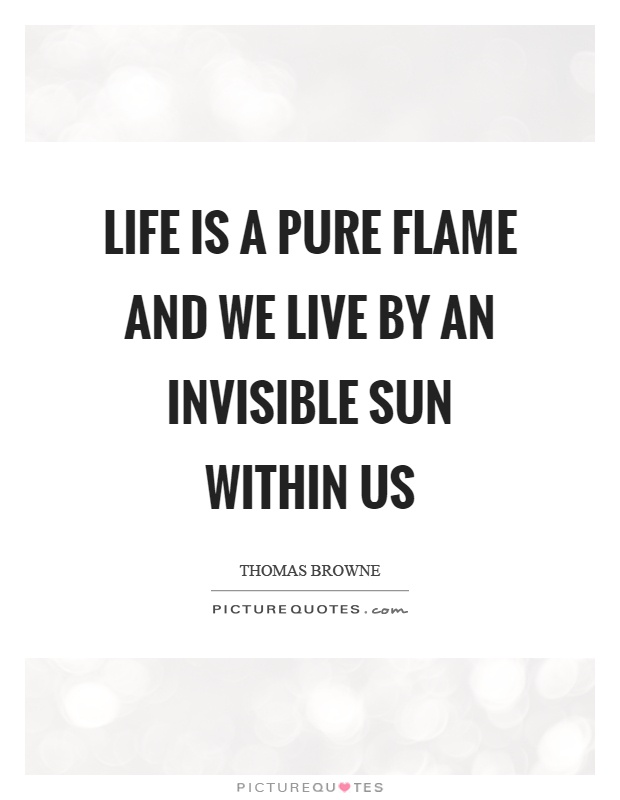 Life is a pure flame and we live by an invisible sun within us Picture Quote #1
