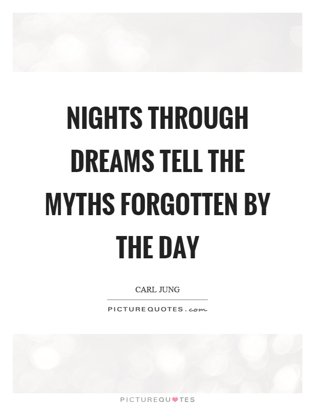 Nights through dreams tell the myths forgotten by the day Picture Quote #1