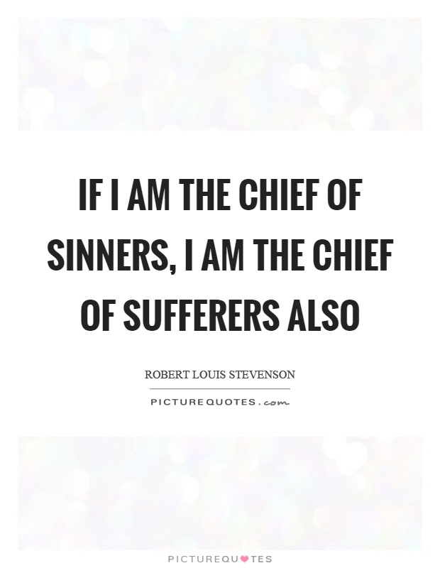 If I am the chief of sinners, I am the chief of sufferers also Picture Quote #1