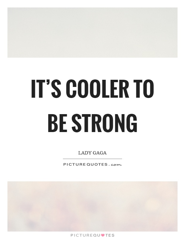 It's cooler to be strong Picture Quote #1