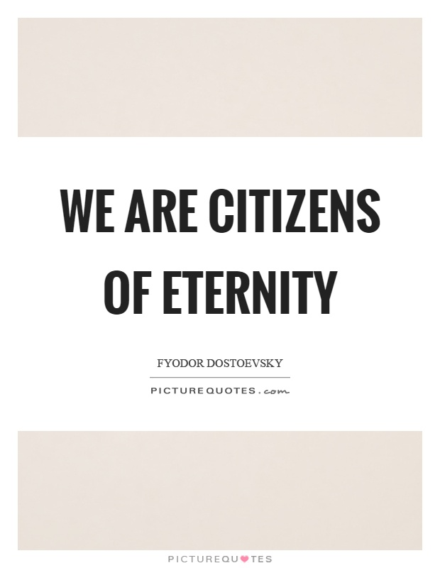 We are citizens of eternity Picture Quote #1