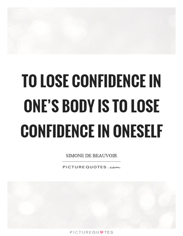 to lose confidence in ones body is to lose confidence in oneself essay The 15-day confidence challenge: believe in yourself more than ever  self confidence short essay samples overview of  how to lose.