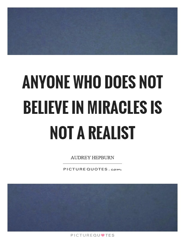 Anyone who does not believe in miracles is not a realist Picture Quote #1