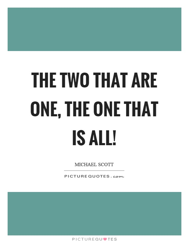 The two that are one, the one that is all! Picture Quote #1