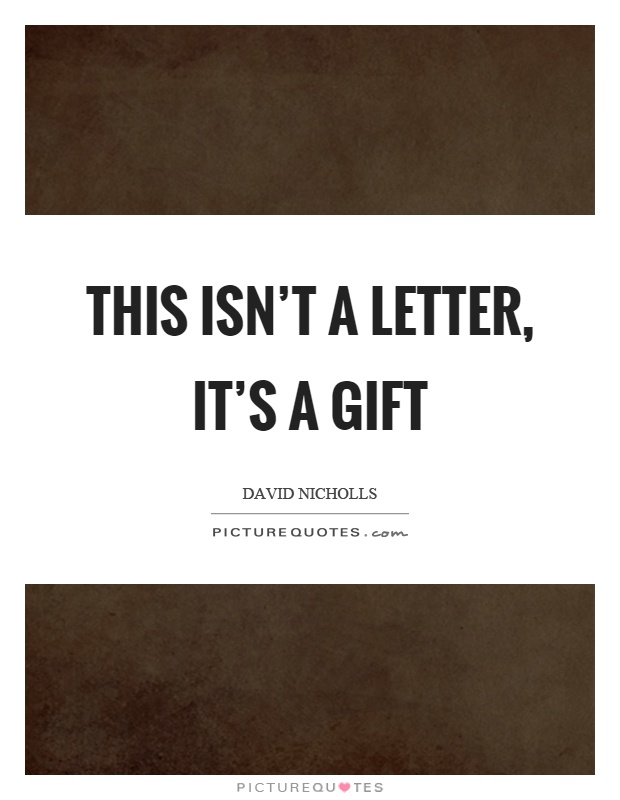 This isn't a letter, it's a gift Picture Quote #1