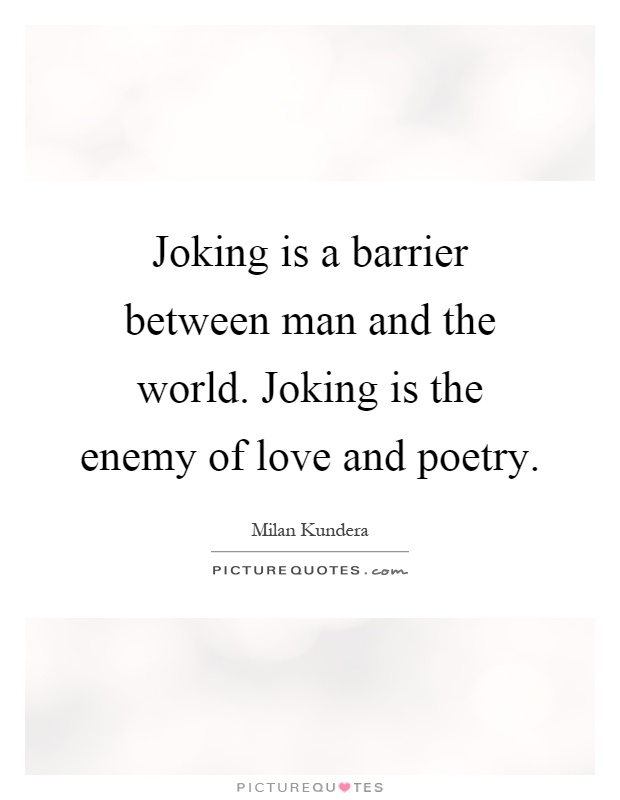 according to kundera the joke is Kitsch in the work of milan kundera the joke is dominated by the narrator, ludvík, whose voice is immediately recognizable it is the one ringing with irony.