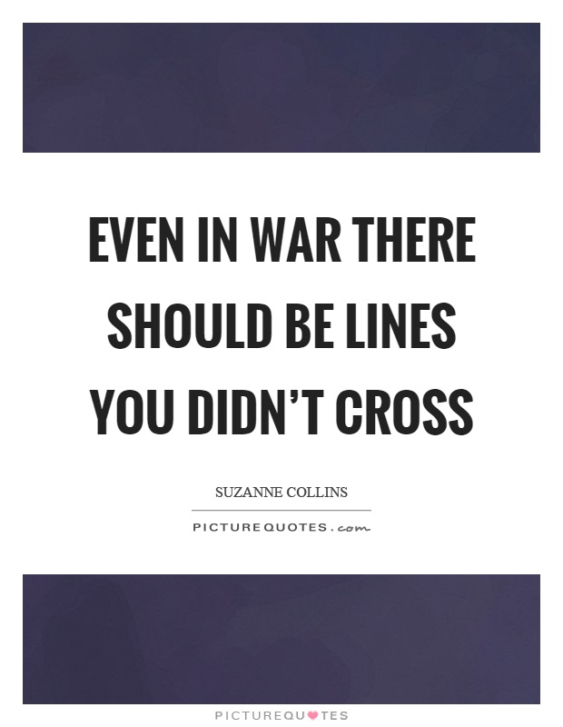 Even in war there should be lines you didn't cross Picture Quote #1