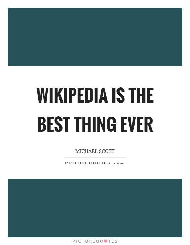 Wikipedia is the best thing ever Picture Quote #1