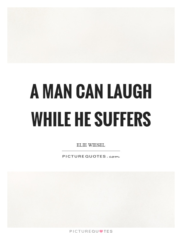 A man can laugh while he suffers Picture Quote #1