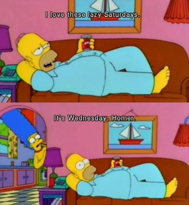 I love these lazy Saturdays. It's Wednesday, Homer Picture Quote #1