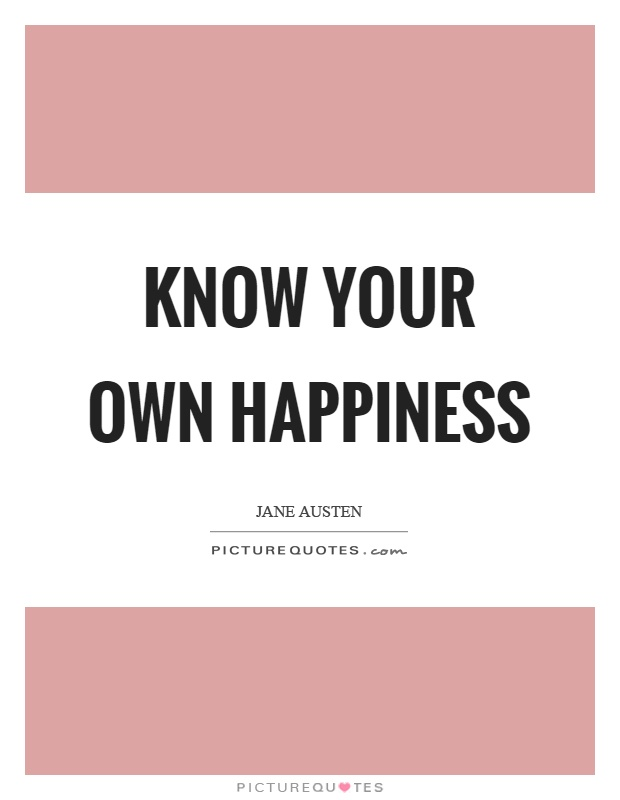 Know your own happiness Picture Quote #1