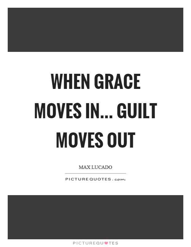 When grace moves in... guilt moves out Picture Quote #1