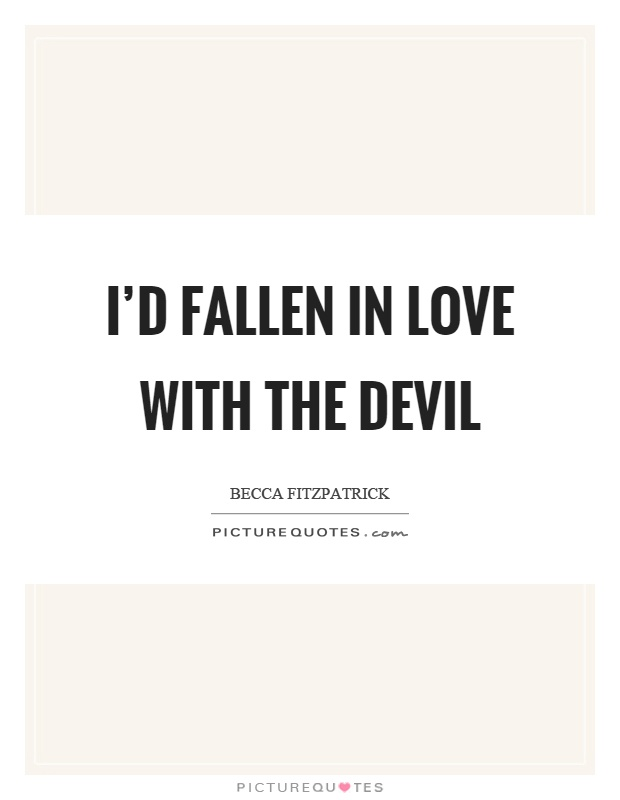I'd fallen in love with the devil Picture Quote #1