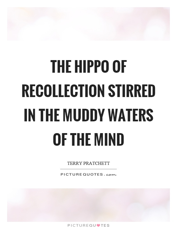 The hippo of recollection stirred in the muddy waters of the mind Picture Quote #1