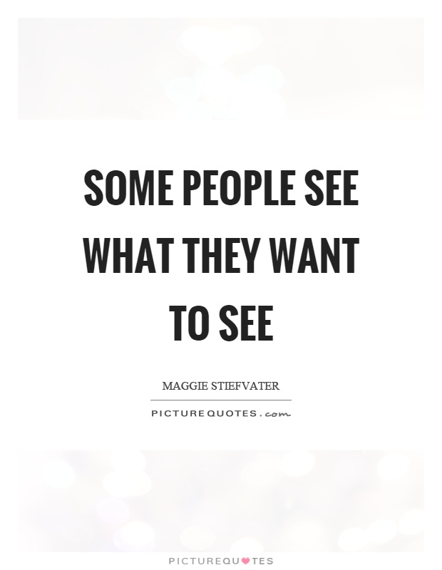 Some people see what they want to see Picture Quote #1