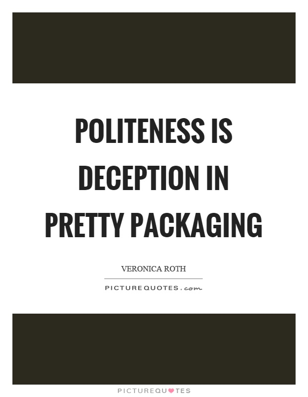 Politeness is deception in pretty packaging Picture Quote #1