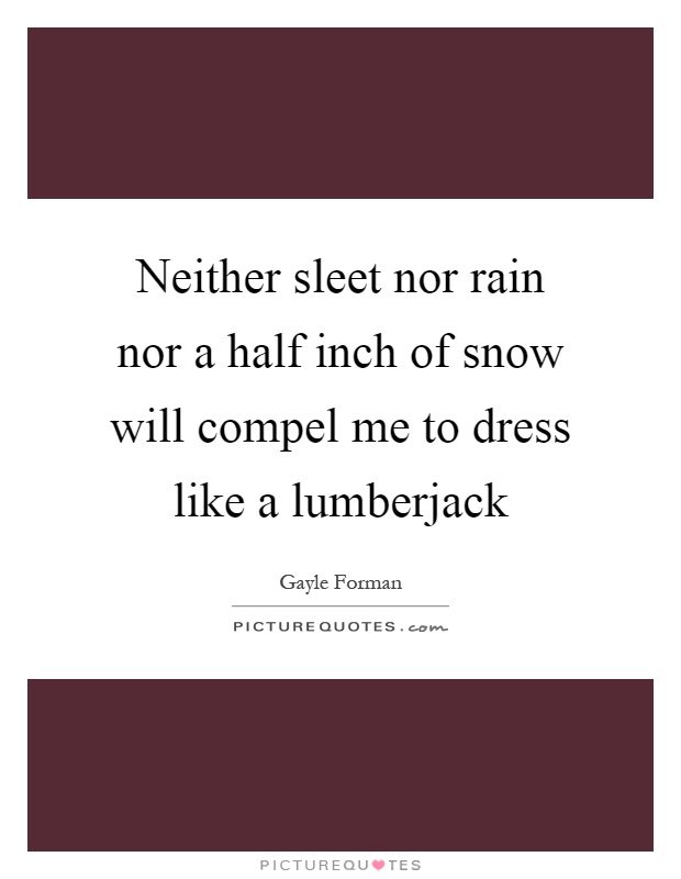Lumberjack Quotes | Lumberjack Picture Quotes