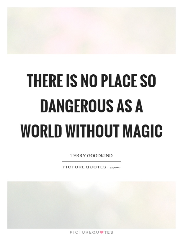 There is no place so dangerous as a world without magic Picture Quote #1
