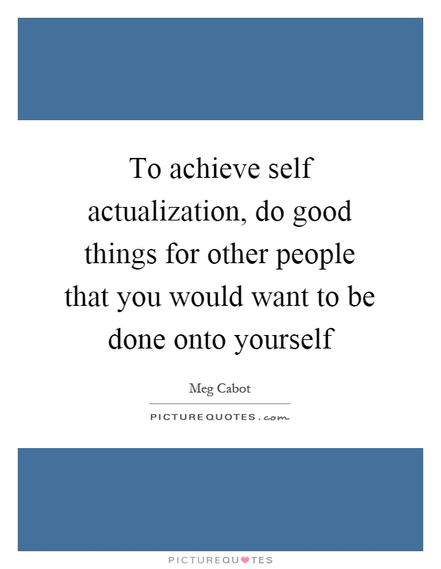 People Doing Good Things For Others To achieve self actual...